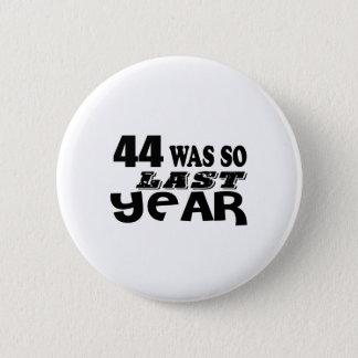 44 So Was So Last Year Birthday Designs 2 Inch Round Button