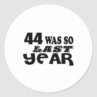 44 So Was So Last Year Birthday Designs Classic Round Sticker