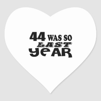 44 So Was So Last Year Birthday Designs Heart Sticker