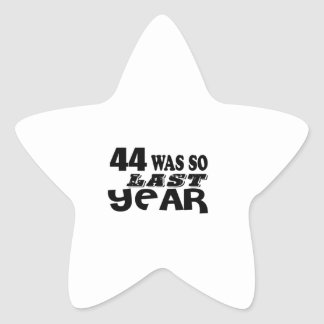 44 So Was So Last Year Birthday Designs Star Sticker