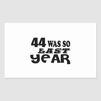 44 So Was So Last Year Birthday Designs Sticker