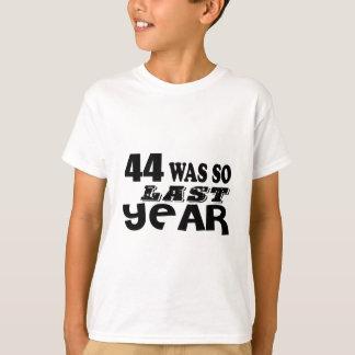 44 So Was So Last Year Birthday Designs T-Shirt