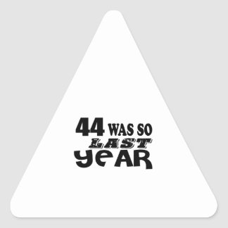 44 So Was So Last Year Birthday Designs Triangle Sticker