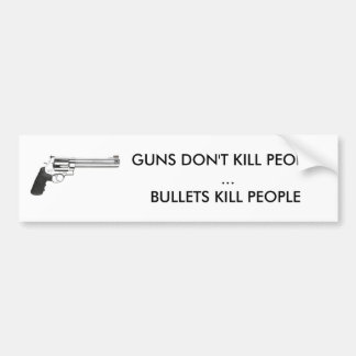 44magnum, GUNS DON'T KILL PEOPLE   ...BULLETS K... Bumper Sticker