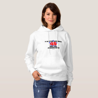 45 A Better America for All! HOODIE! Hoodie