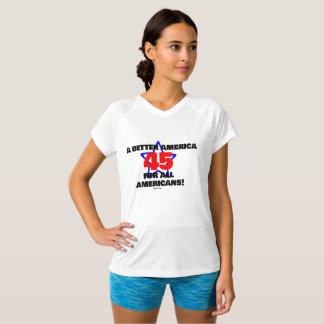 45 A Better America for All! TSHIRT! T-Shirt