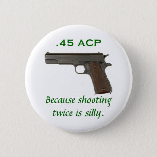 45 ACP, Because shooting twice is silly 2 Inch Round Button