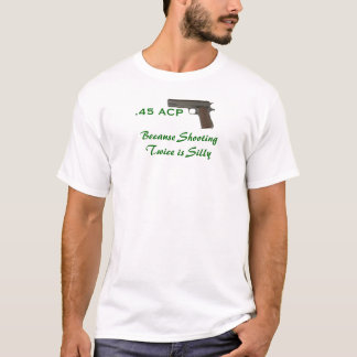 45 ACP, Because shooting twice is silly T-Shirt