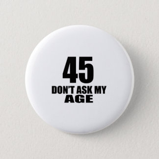 45 Do Not Ask My Age Birthday Designs 2 Inch Round Button