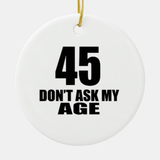 45 Do Not Ask My Age Birthday Designs Ceramic Ornament