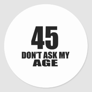 45 Do Not Ask My Age Birthday Designs Classic Round Sticker