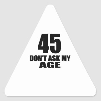45 Do Not Ask My Age Birthday Designs Triangle Sticker