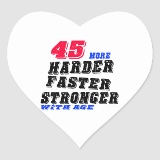 45 More Harder Faster Stronger With Age Heart Sticker