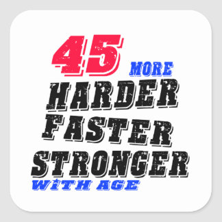 45 More Harder Faster Stronger With Age Square Sticker