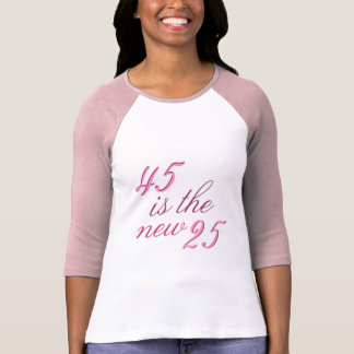 45th Birthday Joke 45 is the new 25 Funny T-Shirt