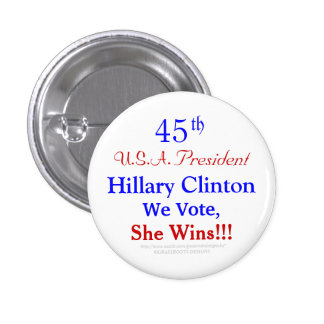 45th U.S.A. President Hillary Clinton We Vote, Win 1 Inch Round Button