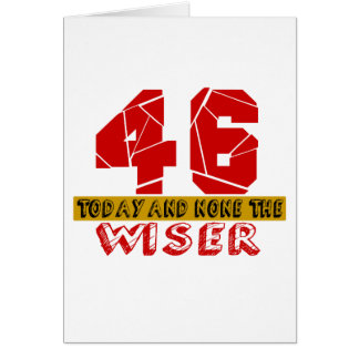 46 Today And None The Wiser Card