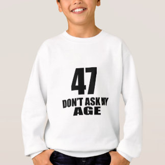 47 Do Not Ask My Age Birthday Designs Sweatshirt