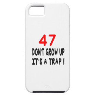 47 Don't Grow Up, It's A Trap Birthday Design iPhone 5 Covers