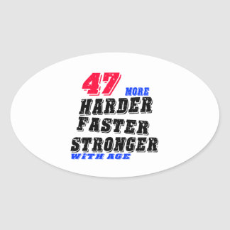 47 More Harder Faster Stronger With Age Oval Sticker