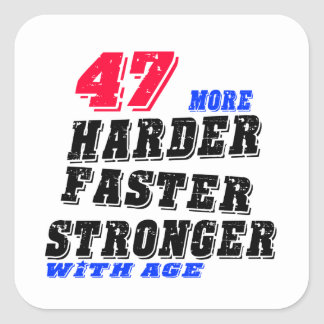 47 More Harder Faster Stronger With Age Square Sticker