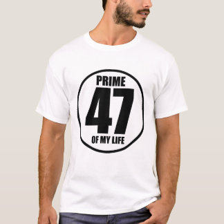 47 - prime of my life T-Shirt