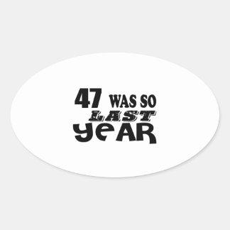 47 So Was So Last Year Birthday Designs Oval Sticker