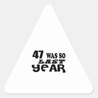 47 So Was So Last Year Birthday Designs Triangle Sticker