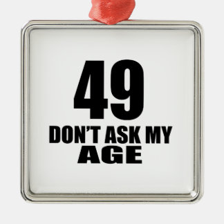 49 Do Not Ask My Age Birthday Designs Metal Ornament