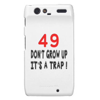 49 Don't Grow Up, It's A Trap Birthday Designs Motorola Droid RAZR Covers