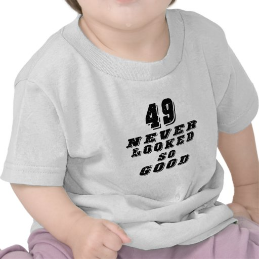49 never looked so good t shirts