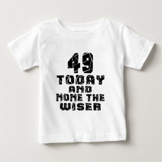49 Today And None The Wiser Baby T-Shirt
