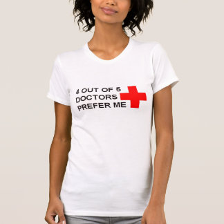 4 out of 5 doctors prefer me. T-Shirt