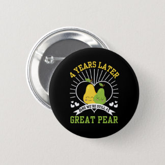 4 Years Later Were Still Great Pear Shirt 2 Inch Round Button