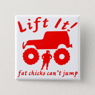 4x4 Lift It Fat Chicks Can't Jump 2 Inch Square Button