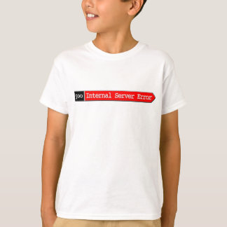 500 - Internal Server Error T-Shirt