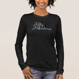 50 and fabulous Fifty and Fabulous 50th Birthday Long Sleeve T-Shirt