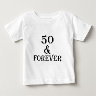 50 And Forever Birthday Designs Baby T-Shirt
