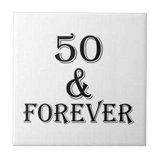 50 And Forever Birthday Designs Tile