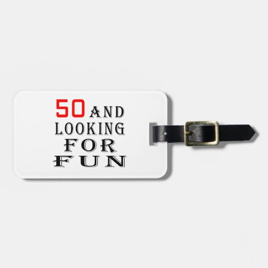 50 and looking for fun birthday designs luggage tag
