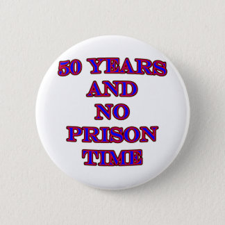 50 and no prison time 2 inch round button