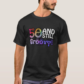 50 And Still Groovy T-Shirt