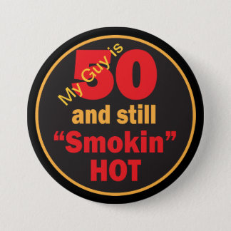50 and Still Smokin Hot | 50th Birthday 3 Inch Round Button