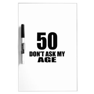 50 Do Not Ask My Age Birthday Designs Dry Erase Board