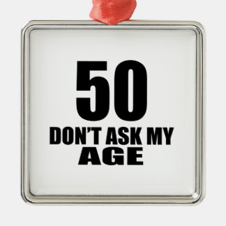 50 Do Not Ask My Age Birthday Designs Metal Ornament
