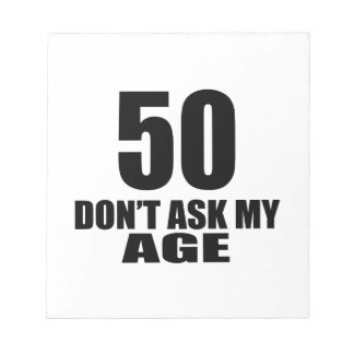 50 Do Not Ask My Age Birthday Designs Notepad