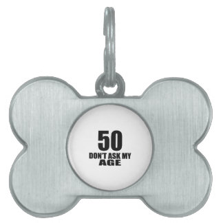 50 Do Not Ask My Age Birthday Designs Pet Tag