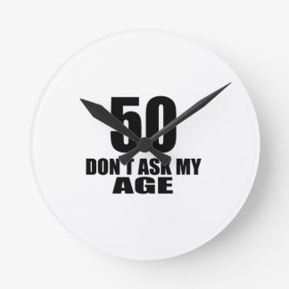 50 Do Not Ask My Age Birthday Designs Round Clock