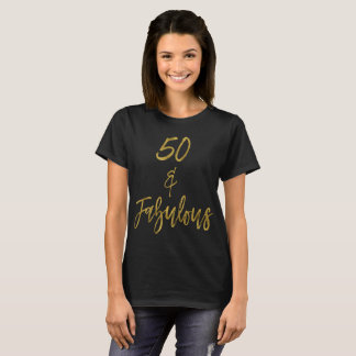 50 & Fabulous   Fifty and Fabulous T-Shirt