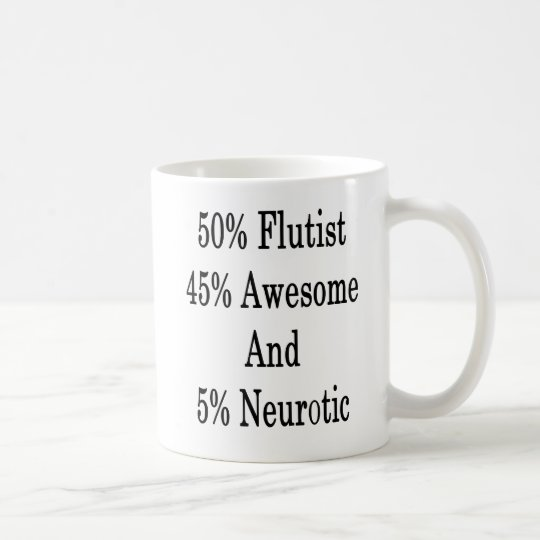 50 Flutist 45 Awesome And 5 Neurotic Coffee Mug